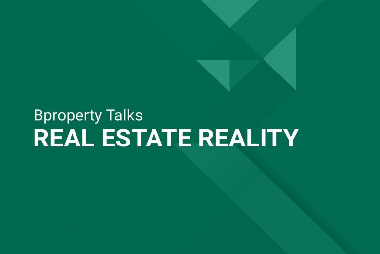 Bproperty Talks: Real Estate Reality - Insight From Real Estate Experts